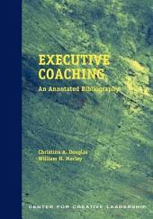 Executive Coaching: An Annotated Bibliography