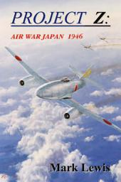 Project Z: Air War Japan 1946