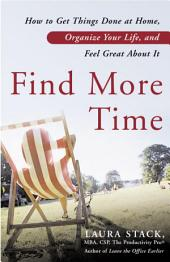 Find More Time: How to Get Things Done at Home, Organize Your Life, and Feel Great About It