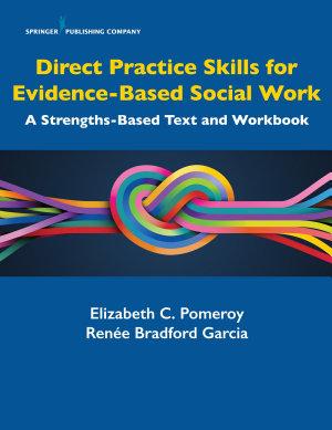 Direct Practice Skills for Evidence Based Social Work