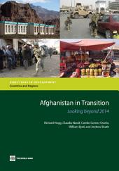 Afghanistan in Transition: Looking beyond 2014