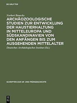 Arch  ozoologische Studien zur Entwicklung der Haustierhaltung in Mitteleuropa und S  dskandinavien von den Anf  ngen bis zum ausgehenden Mittelalter PDF