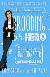 Brooding YA Hero: Becoming a Main Character (Almost) as Awesome as Me