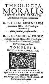 Theologia moralis. Nunc aucta a Claudio La-Croix. Ed. II. corr: Volume 1