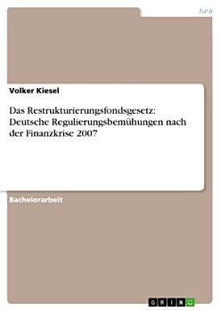 Das Restrukturierungsfondsgesetz  Deutsche Regulierungsbem  hungen nach der Finanzkrise 2007 PDF