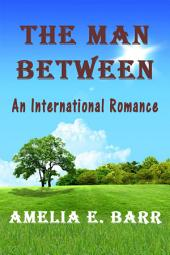 The Man Between: An International Romance