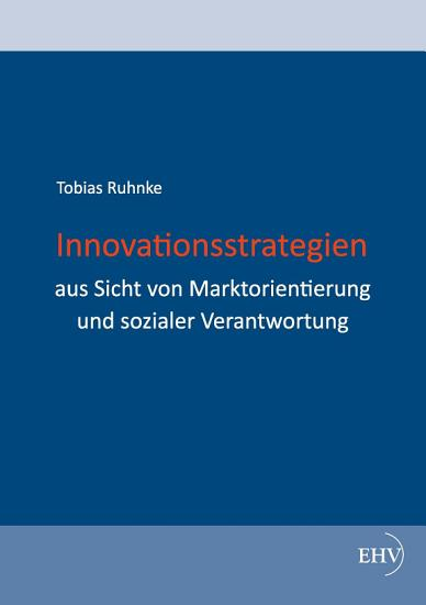 Innovationsstrategien aus Sicht von Marktorientierung und sozialer Verantwortung PDF