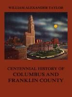 Centennial History of Columbus and Franklin County PDF