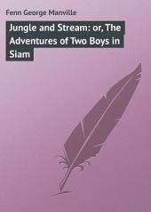 Jungle and Stream: or, The Adventures of Two Boys in Siam
