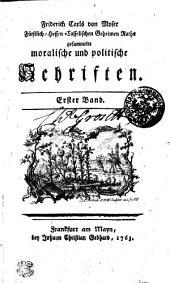 Friderich Carls von Moser Fürstlich-Hessen-Casselischen Geheimen Raths gesammelte moralische und politische Schriften