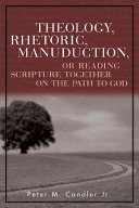 Theology, Rhetoric, Manuduction, Or Reading Scripture Together on the Path to God