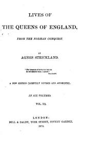 Lives of the Queens of England from the Norman Conquest: Volume 3