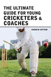 The ultimate guide for Young cricketers & coaches