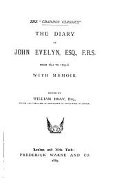 The Diary of John Evelyn, Esq., F. R. S.: From 1641 to 1705-6 : with Memoir