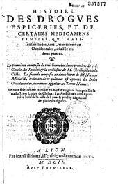 Histoire des Drogues, espiceries, et de certains medicamens simples... divisée en deux parties. La première composée de trois livres les deux premiers de M. Garcie du jardin ... la seconde composée de deux livres de M. Nicolas Monard...