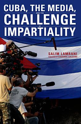 Cuba  the Media  and the Challenge of Impartiality