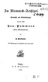 Im Bismarck-Archipel: Erlebnisse und Beobachtungen auf der Insel Neu-Pommern (Neu-Britannien)
