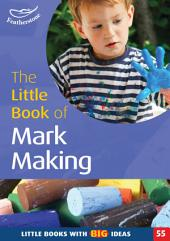 The Little Book of Mark Making: Little Books With Big Ideas (55)