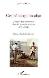 Ces bêtes qu'on abat: Journal d'un enquêteur dans les abattoirs français (1993-2008)