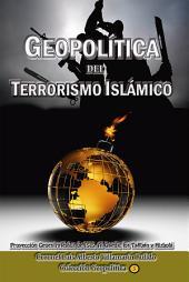 Geopolítica del Terrorismo Islámico: Proyección Geopolítica de ISIS, Al Qaeda, los Talibán y Hizbolá