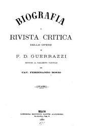 Biografia e Rivista critica delle Opere di F. D. Guerrazzi ...