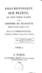 Essai historique sur Platon: et coup d'oeil rapide sur l'histoire du Platonisme depuis Platon jusqu 'à nous, Volume1