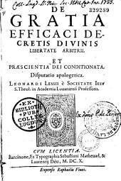De Gratia efficaci decretis divinis libertate arbitrii et praescientia Dei conditionata. Disputatio apologetica Leonardi Lessii