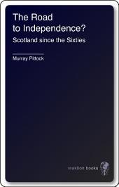 The Road to Independence?: Scotland since the Sixties