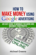 How To Make Money Using Google Advertising