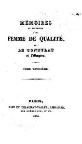 Mémoires et souvenirs d'une femme de qualité, sur le Consulat et l'Empire: Volume3
