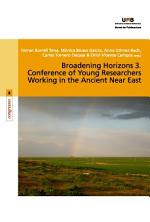 Broadening Horizons. 3rd Conference of Young Researchers Working in the Ancient Near East