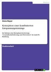"""Konzeption eines kombinierten Entspannungstrainings: Im Rahmen der Kursplanerweiterung """"Gesundheitsförderung und Prävention"""" im Lady-Fit Bamberg"""
