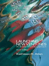 Launching New Ventures: An Entrepreneurial Approach: Edition 6