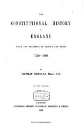 The Constitutional History of England Since the Accession of George the Third, 1760-1860: Volume 2