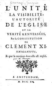L'unité, la visibilité, l'autorité de l'Eglise et la verité renversées par la constitution de Clement XI. unigenitus