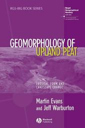 Geomorphology of Upland Peat: Erosion, Form and Landscape Change
