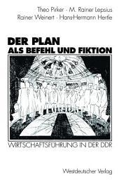 Der Plan als Befehl und Fiktion: Wirtschaftsführung in der DDR. Gespräche und Analysen
