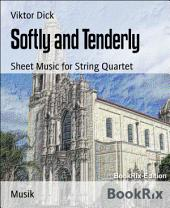 Softly and Tenderly: Sheet Music for String Quartet
