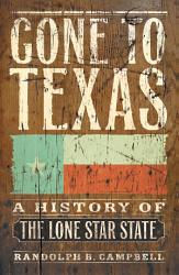 Gone To Texas A History Of The Lone Star State Book PDF
