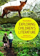 Exploring Children's Literature: Reading with Pleasure and Purpose, Edition 3