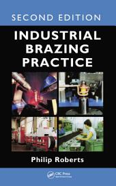 Industrial Brazing Practice, Second Edition: Edition 2