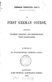 German principia, part i. A first German course: Volume 1
