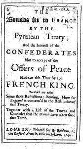 The Bounds Set to France by the Pyrenean Treaty; and the Interest of the Confederates Not to Accept of the Offers of Peace Made at this Time by the French King, Etc