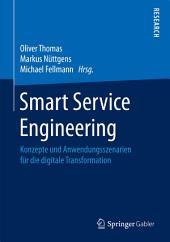 Smart Service Engineering: Konzepte und Anwendungsszenarien für die digitale Transformation