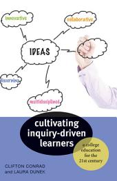 Cultivating Inquiry-Driven Learners: A College Education for the Twenty-First Century
