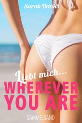 Liebt mich... WHEREVER YOU ARE: Band 1-5 / Liebesromane