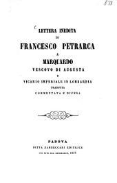 Lettera inedita di Francesco Petrarca a Marquardo vescovo di Augusta e vicario imperiale in Lombardia tradotta commentata e difesa: (da Agostino Palese)