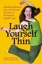 Laugh Yourself Thin : Making Happiness, Fun, and Pleasure the Keys to Permanent Weight Loss