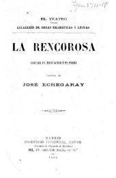 La rencorosa: comedia en tres actos y en prosa