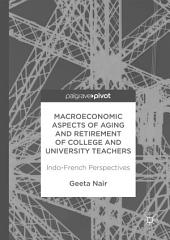 Macroeconomic Aspects of Ageing and Retirement of College and University Teachers: Indo-French Perspectives